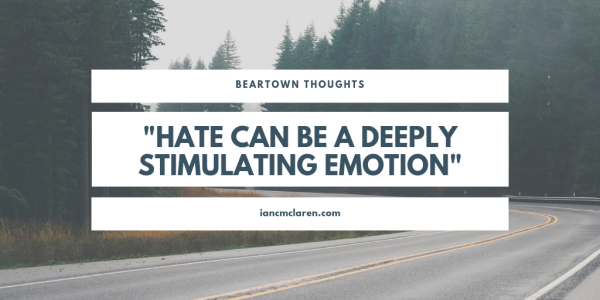 Beartown Thoughts_ _Hate can be a deeply stimulating emotion_